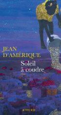 Couverture du roman Soleil à coudre écrit par Jean d'Amérique