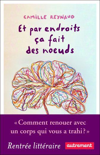 Couverture du roman Et par endroit ça fait des nœuds écrit par Camille Reynaud