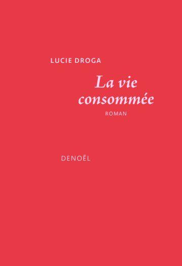 Couverture du roman La vie consommée écrit par Lucie Droga